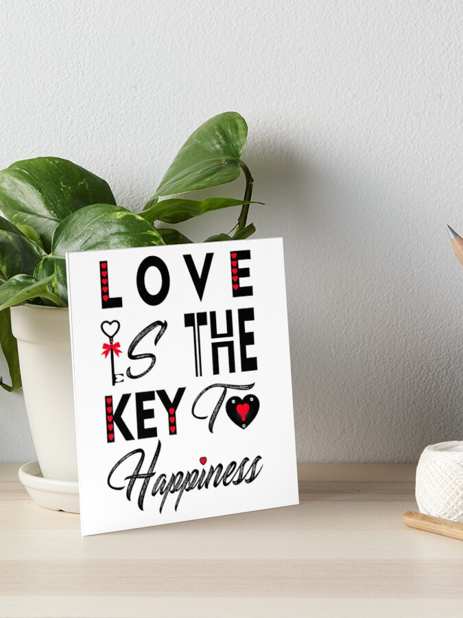 Love Is The Key To Happiness Art Board Print By Iheartclothes Redbubble