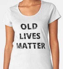 OLD LIVES MATTER Funny Political Movement Humor Design Women's Premium T-Shirt