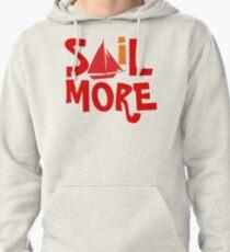 Sail More Nautical Sailing tee Pullover Hoodie