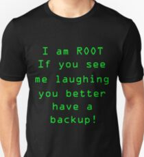 I Am Root If You See Me Laughing You Better Have A Backup! Unisex T-Shirt