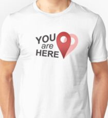 You Are Here (Right Where You Belong) Unisex T-Shirt