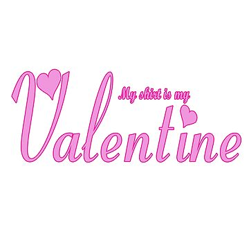 My Shirt Is My: Valentine's Edition by SamSteinDesigns