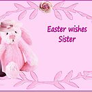 Easter Wishes Sister by Ann12art