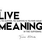 to live is to suffer - nietzsche by razvandrc