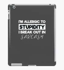 I'm Allergic to Stupidity, I Break Out in Sarcasm iPad Case/Skin
