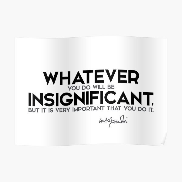 whatever insignificant - mahatma gandhi Poster