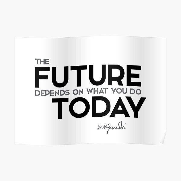 future depends of today - mahatma gandhi Poster