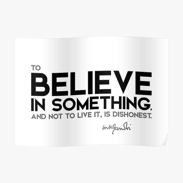 believe in something - mahatma gandhi Poster