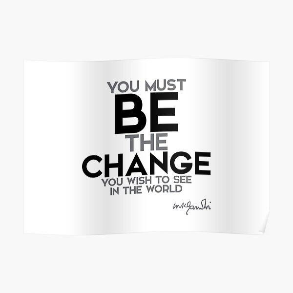 be the change - gandhi Poster