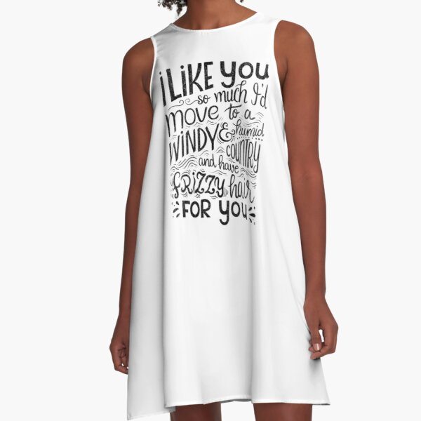 I like you so much I'd have frizzy hair for you - Calligraphic hand written quote A-Line Dress