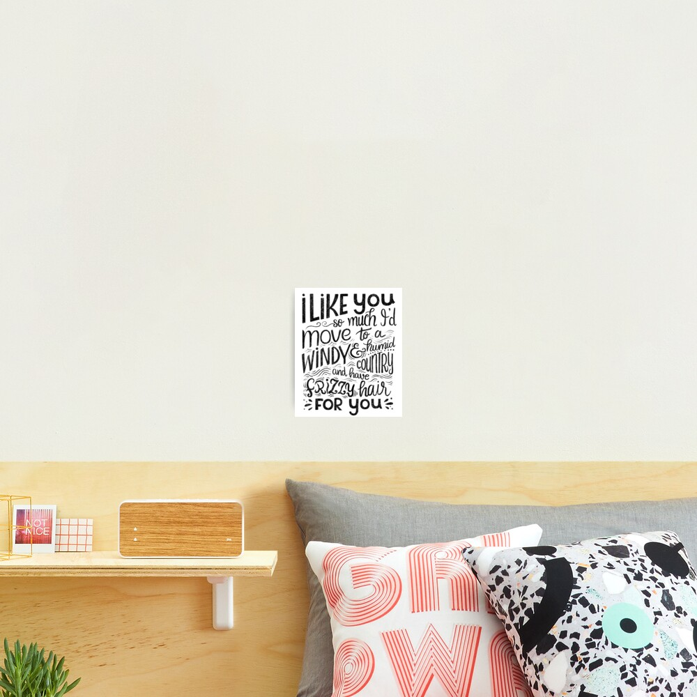 I like you so much I'd have frizzy hair for you - Calligraphic hand written quote Photographic Print