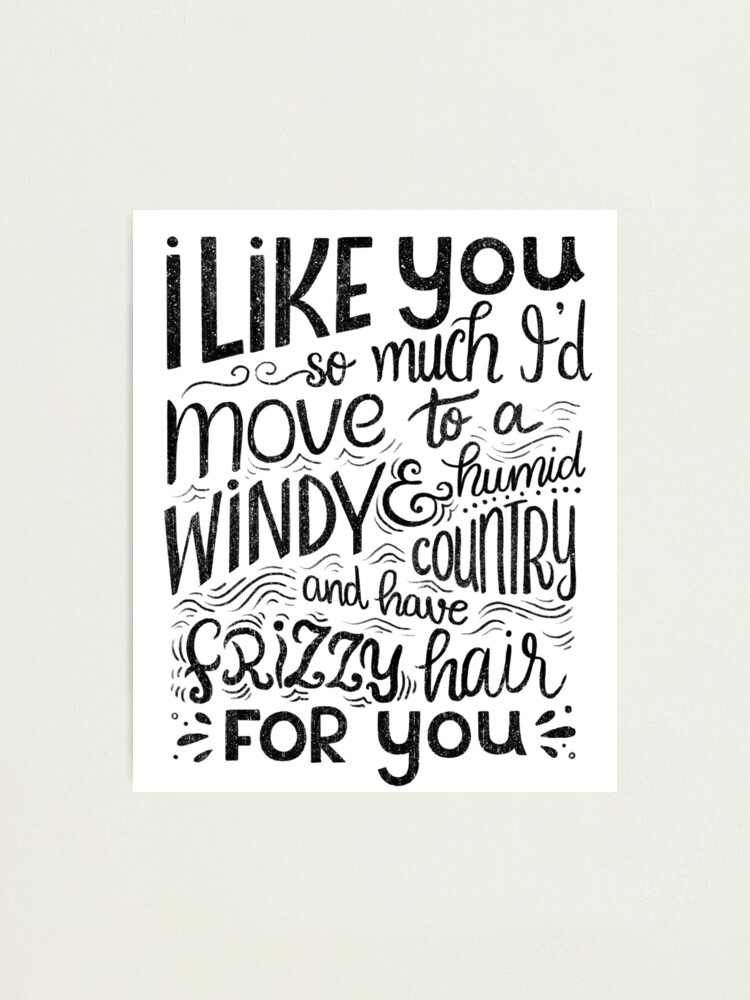 Alternate view of I like you so much I'd have frizzy hair for you - Calligraphic hand written quote Photographic Print