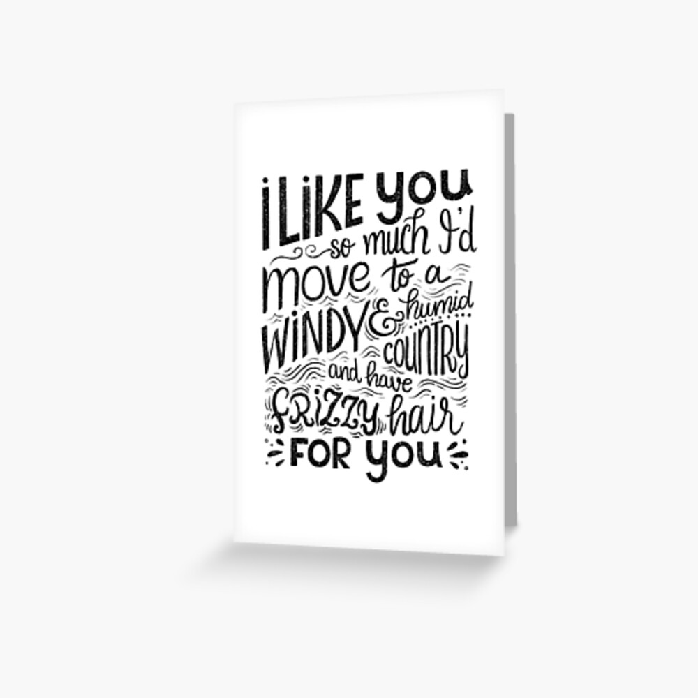 I like you so much I'd have frizzy hair for you - Calligraphic hand written quote Greeting Card