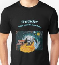 Trucking , what could be more fun, a way of life. Unisex T-Shirt