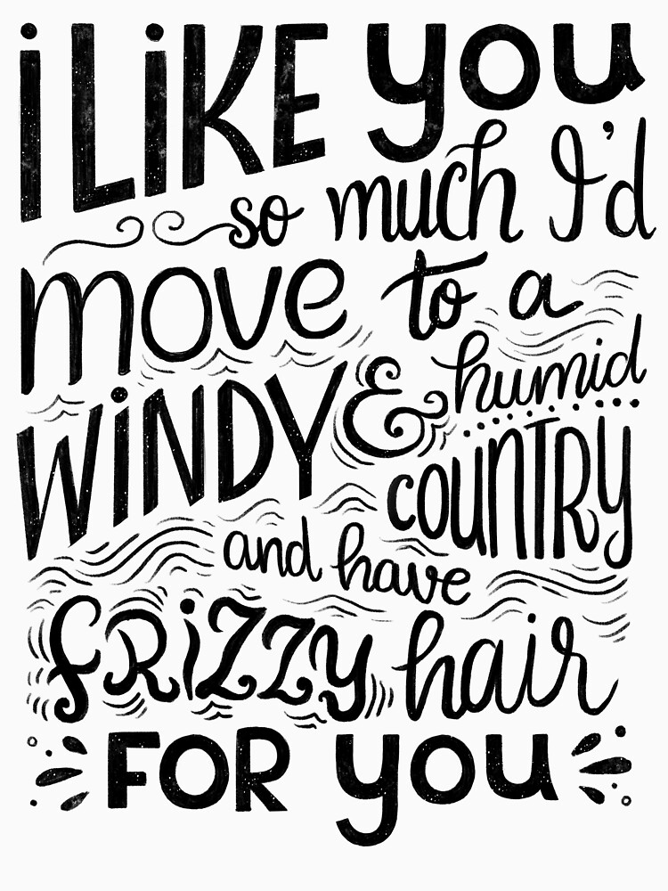 I like you so much I'd have frizzy hair for you - Calligraphic hand written quote by mirunasfia