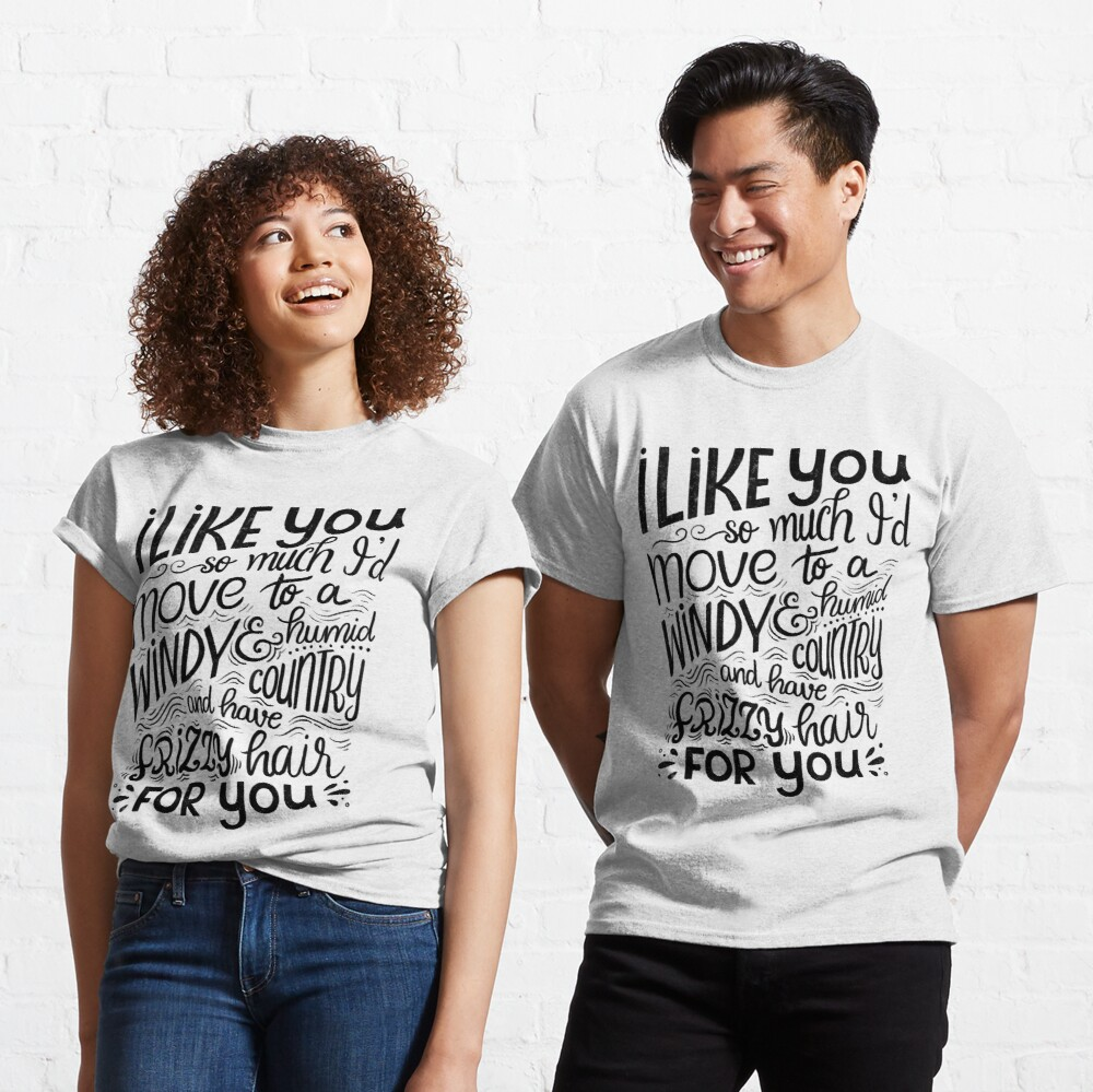 I like you so much I'd have frizzy hair for you - Calligraphic hand written quote Classic T-Shirt