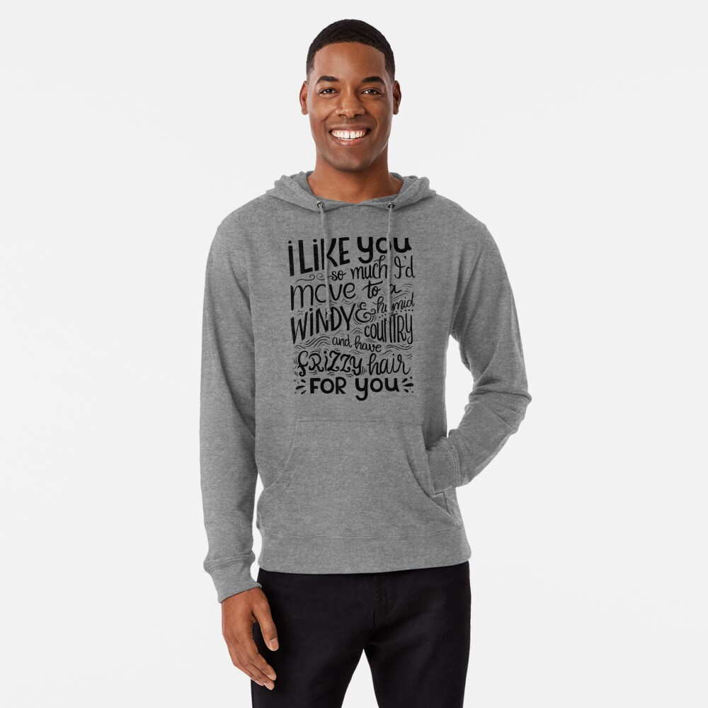 I like you so much I'd have frizzy hair for you - Calligraphic hand written quote Lightweight Hoodie