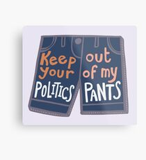 Keep Your Politics Out Of My Pants Metal Print