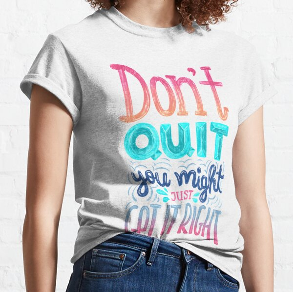 Don't quit you might just get it right - Calligraphic hand writing Classic T-Shirt