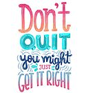 Don't quit you might just get it right - Calligraphic hand writing by Miruna Illustration