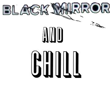 Black Mirror and Chill by metroboomin