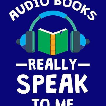 Audiobooks Really Speak To Me  by jaygo