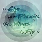 give your dreams their wings to fly by psychoshadow