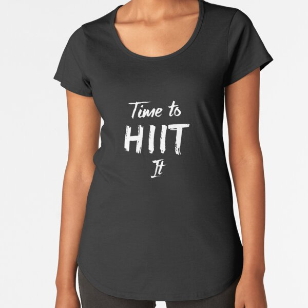 Time To HIIT It Premium Scoop T-Shirt