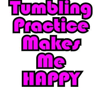 Tumbling Practice Makes Me Happy CHEER Apparel by ianlewer