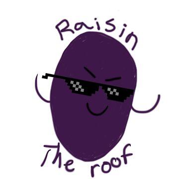 Raisin the roof by MatthewL1064