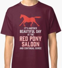it's another beautiful day at the red pony bar and continual soiree Classic T-Shirt