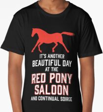 it's another beautiful day at the red pony bar and continual soiree Long T-Shirt