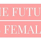 The Future is Female by baileylsims