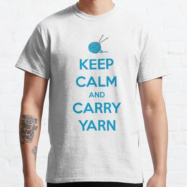 Knitting Gifts for Knitters - Keep Calm and Carry Yarn - Funny Gift Ideas for Knitters & Crochet Lovers Classic T-Shirt