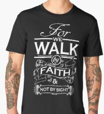 2 Corinthians 5:7 For We Walk By Faith Not By Sight - Christian T Shirts Men's Premium T-Shirt