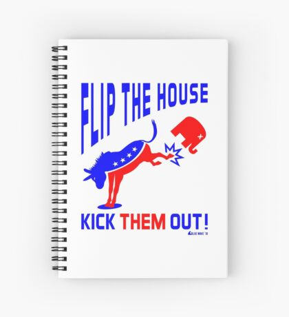 Flip The House Kick GOP Out Spiral Notebook