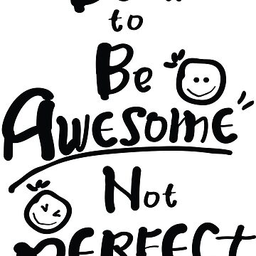 Born to be awesome not perfect by cheeckymonkey
