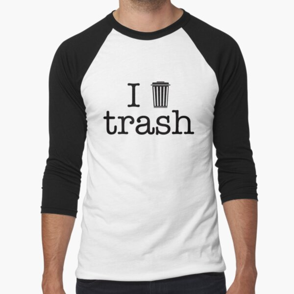 I love trash - black Baseball ¾ Sleeve T-Shirt