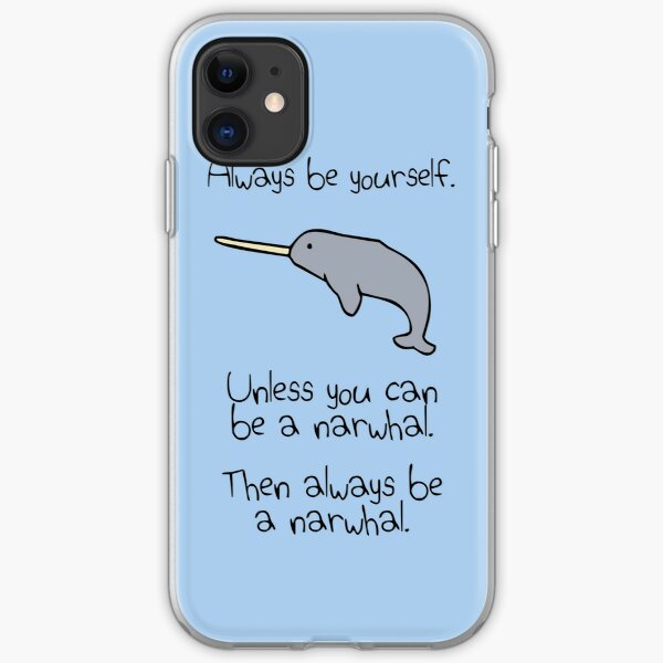 Always Be Yourself, Unless You Can Be A Narwhal iPhone Soft Case