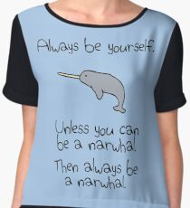 Always Be Yourself, Unless You Can Be A Narwhal Chiffon Top