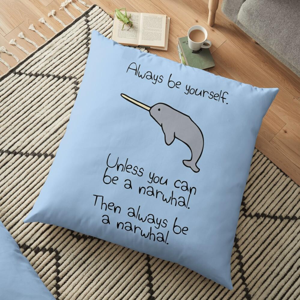 Sei immer du selbst, es sei denn du kannst ein Narwal sein Bodenkissen