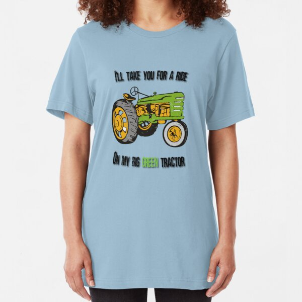 Take You For A Ride On My Big Green Tractor Slim Fit T-Shirt