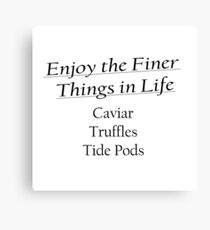 Enjoy the Finer Things - Tide Pods (Front Black Writing) Canvas Print