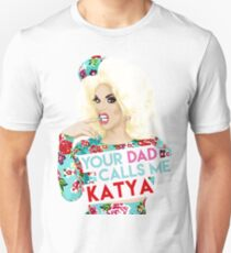 """Your Dad Calls Me Katya"" Katya Zamolodchikova, RuPaul's Drag Race Queen Unisex T-Shirt"
