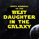 HAPPY BIRTHDAY TO THE BEST DAUGHTER IN THE GALAXY by mattoakley
