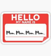 Hello My Name Is Mom, Mom, Mom, Mom... Funny  Sticker