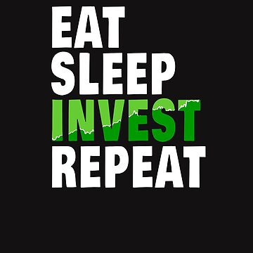Eat Sleep Invest Repeat Bullish Stock Market  by ericthemagenta