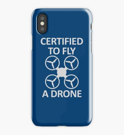 Certified to Fly a Drone iPhone Case