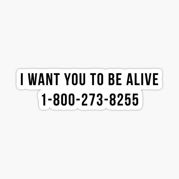 I Want You To Be Alive Suicide Hotline Sticker & T-Shirt - Gift For Motivation Sticker