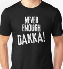 Never Enough Dakka Orks 40k Wargaming Tabletop Miniatures Gaming Unisex T-Shirt